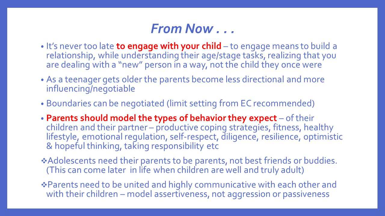 From Now... It's never too late to engage with your child – to engage means to build a relationship, while understanding their age/stage tasks, realiz