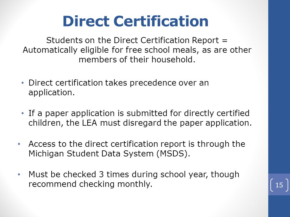 Direct Certification Students on the Direct Certification Report = Automatically eligible for free school meals, as are other members of their household.