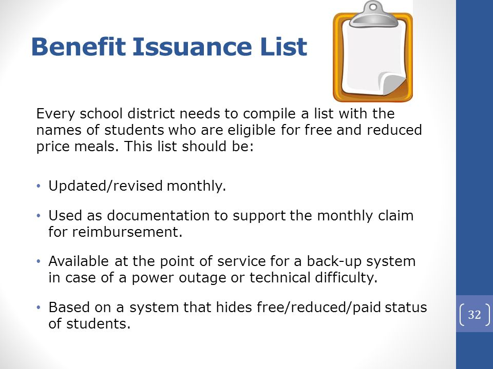 Benefit Issuance List Every school district needs to compile a list with the names of students who are eligible for free and reduced price meals.