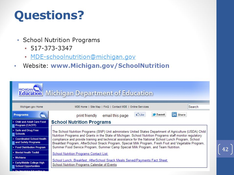 Questions? School Nutrition Programs 517-373-3347 MDE-schoolnutrition@michigan.gov Website: www.Michigan.gov/SchoolNutrition 42