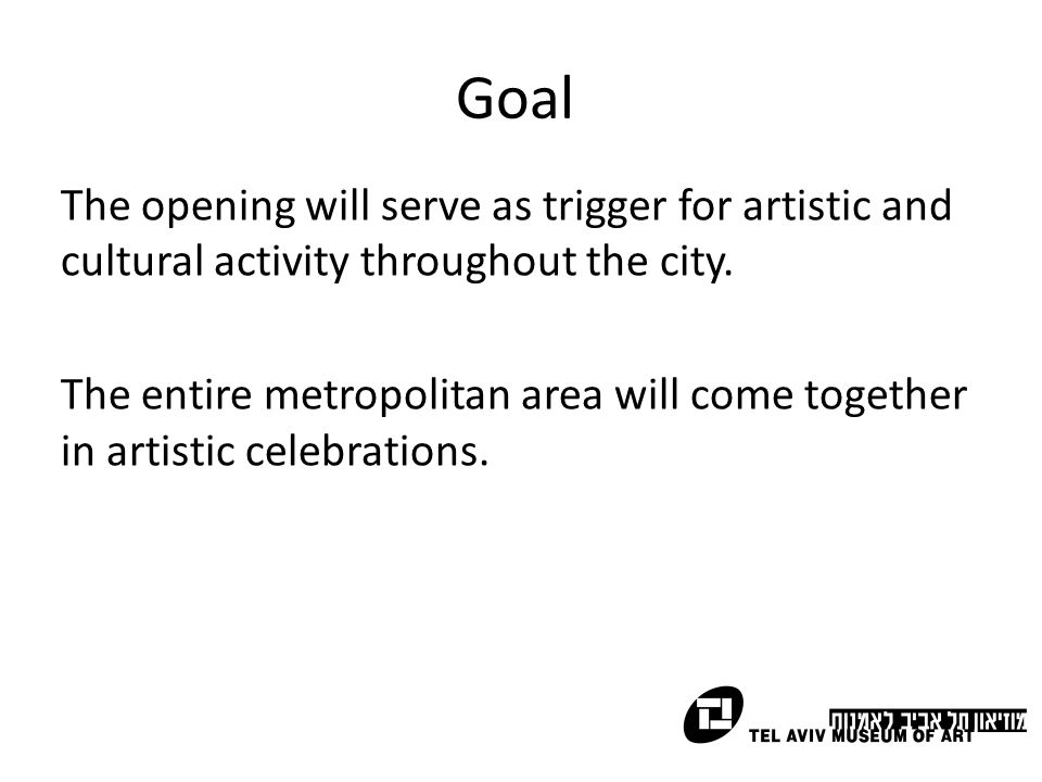 Goal The opening will serve as trigger for artistic and cultural activity throughout the city. The entire metropolitan area will come together in arti