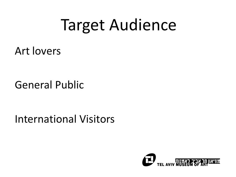 Target Audience Art lovers General Public International Visitors