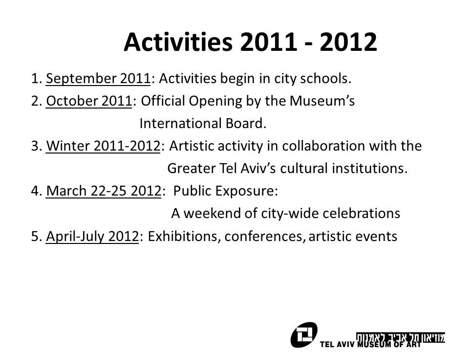 Activities 2011 - 2012 1. September 2011: Activities begin in city schools. 2. October 2011: Official Opening by the Museum's International Board. 3.