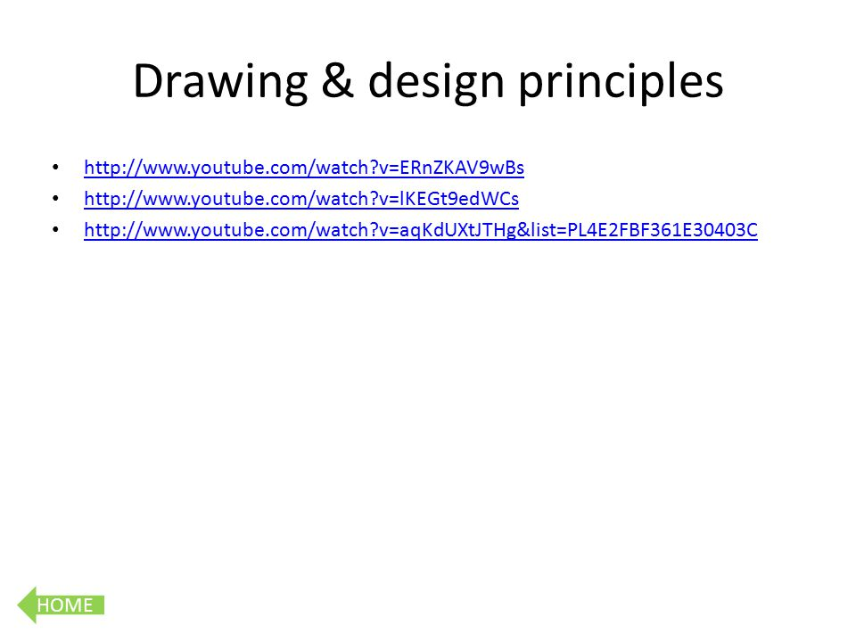 HOME Drawing & design principles http://www.youtube.com/watch v=ERnZKAV9wBs http://www.youtube.com/watch v=lKEGt9edWCs http://www.youtube.com/watch v=aqKdUXtJTHg&list=PL4E2FBF361E30403C