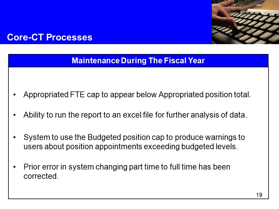 19 Core-CT Processes Maintenance During The Fiscal Year Appropriated FTE cap to appear below Appropriated position total.