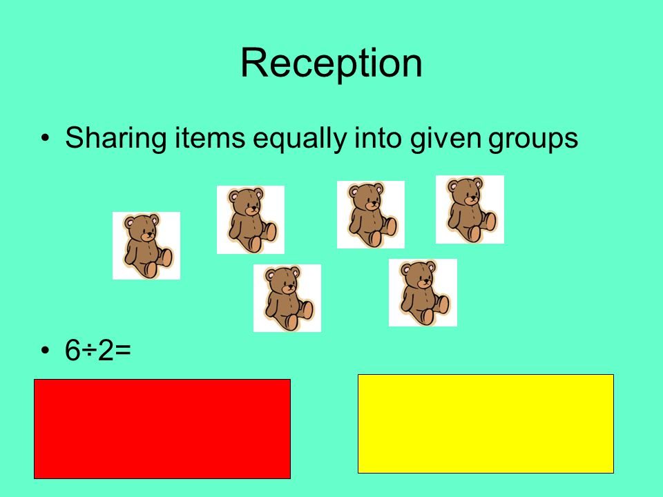 Reception Sharing items equally into given groups 6÷2=