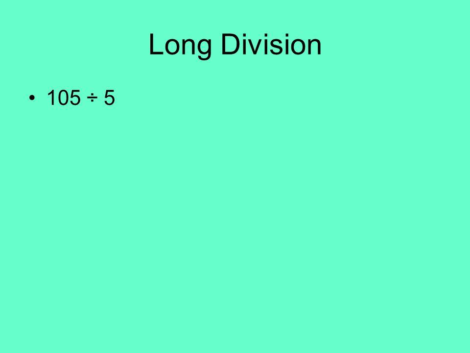 Long Division 105 ÷ 5