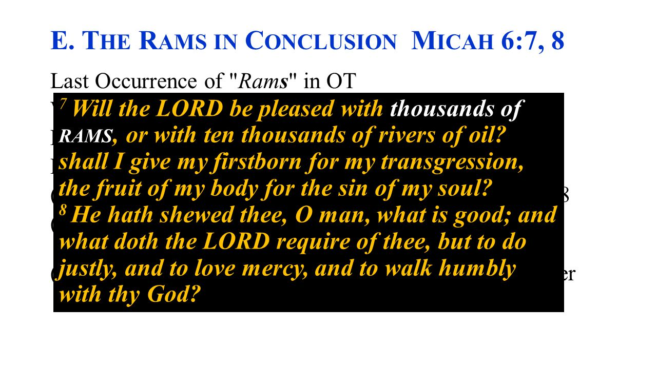 E. T HE R AMS IN C ONCLUSION M ICAH 6:7, 8 Last Occurrence of