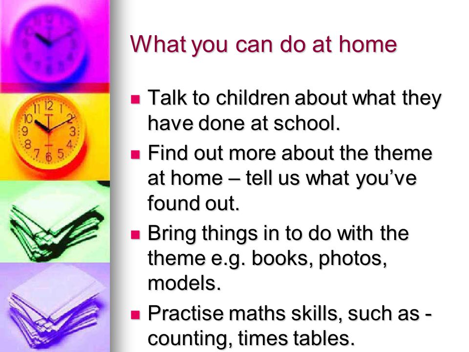 What you can do at home Talk to children about what they have done at school.