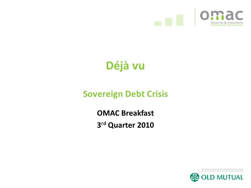 Déjà vu Sovereign Debt Crisis OMAC Breakfast 3 rd Quarter 2010