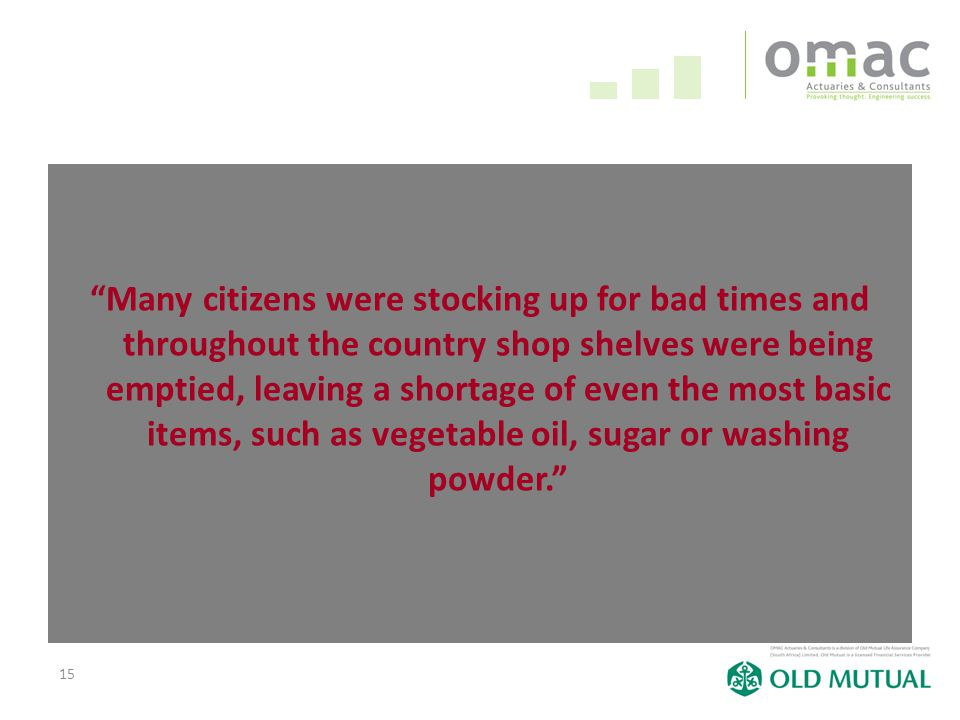 15 Many citizens were stocking up for bad times and throughout the country shop shelves were being emptied, leaving a shortage of even the most basic items, such as vegetable oil, sugar or washing powder.