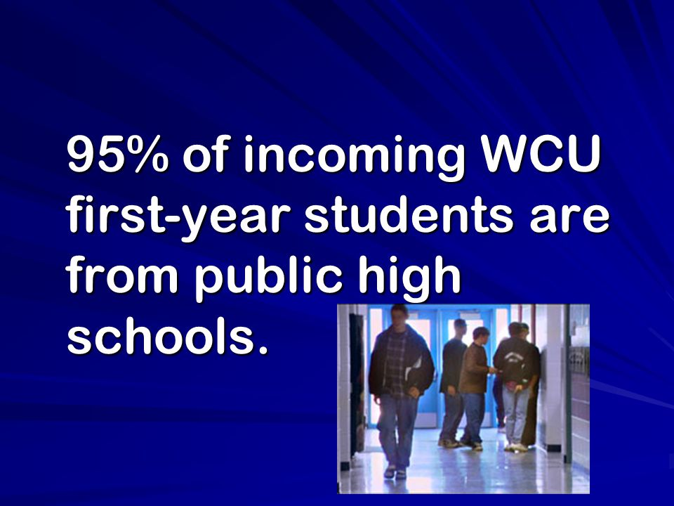 95% of incoming WCU first-year students are from public high schools. 95% of incoming WCU first-year students are from public high schools.
