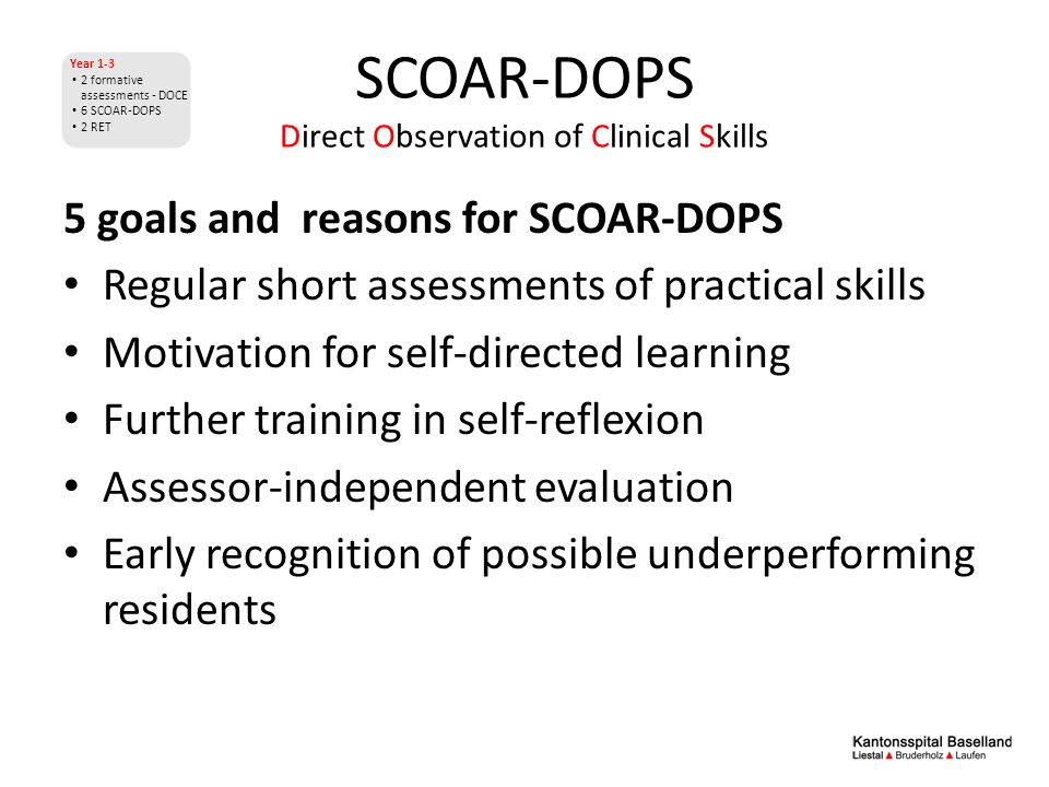 SCOAR-DOPS Direct Observation of Clinical Skills 5 goals and reasons for SCOAR-DOPS Regular short assessments of practical skills Motivation for self-
