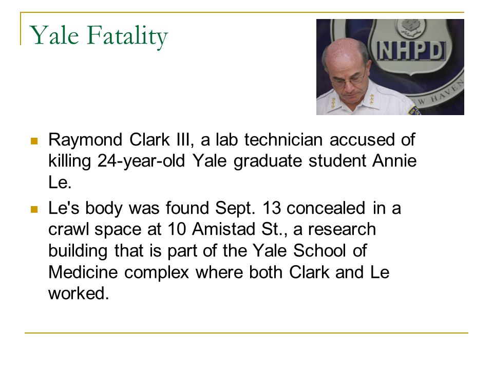 Yale Fatality Raymond Clark III, a lab technician accused of killing 24-year-old Yale graduate student Annie Le. Le's body was found Sept. 13 conceale