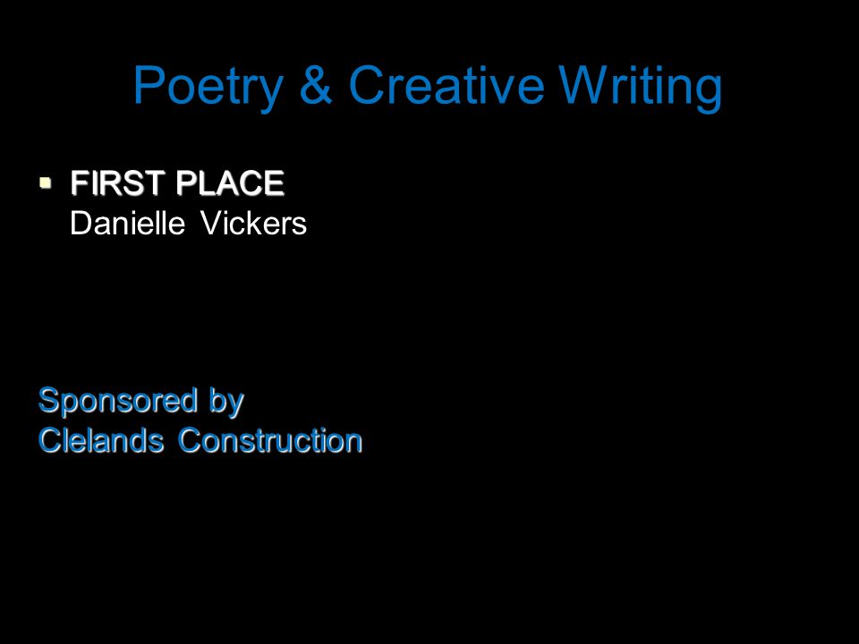 Poetry & Creative Writing  FIRST PLACE Danielle Vickers Sponsored by Clelands Construction