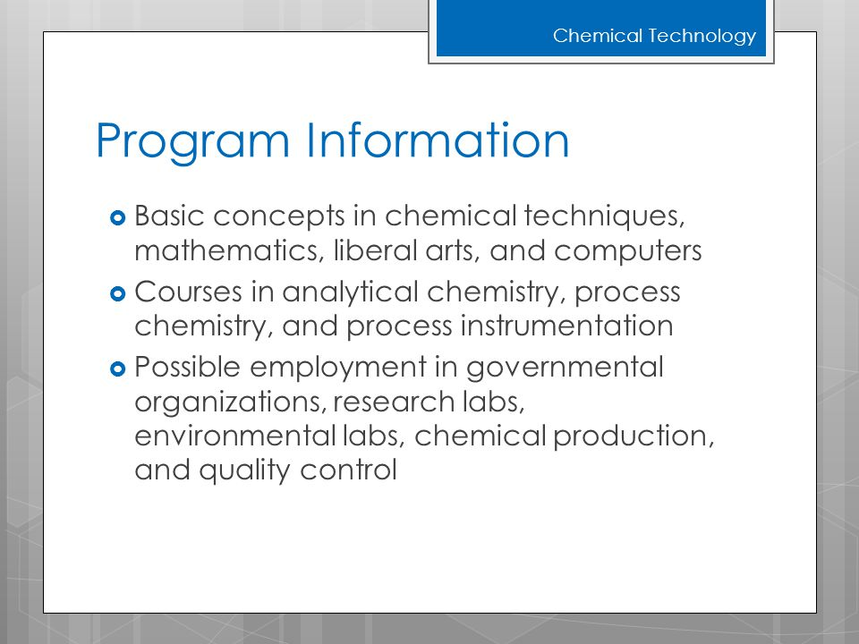 Program Information  Basic concepts in chemical techniques, mathematics, liberal arts, and computers  Courses in analytical chemistry, process chemi
