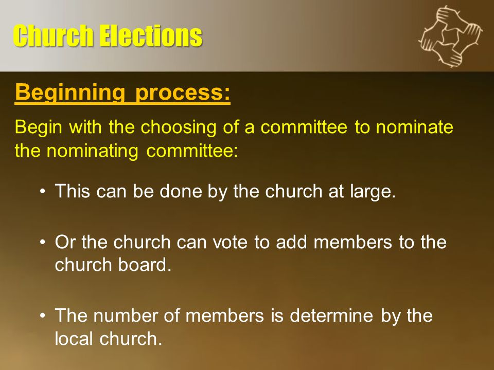 Beginning process: Begin with the choosing of a committee to nominate the nominating committee: This can be done by the church at large.