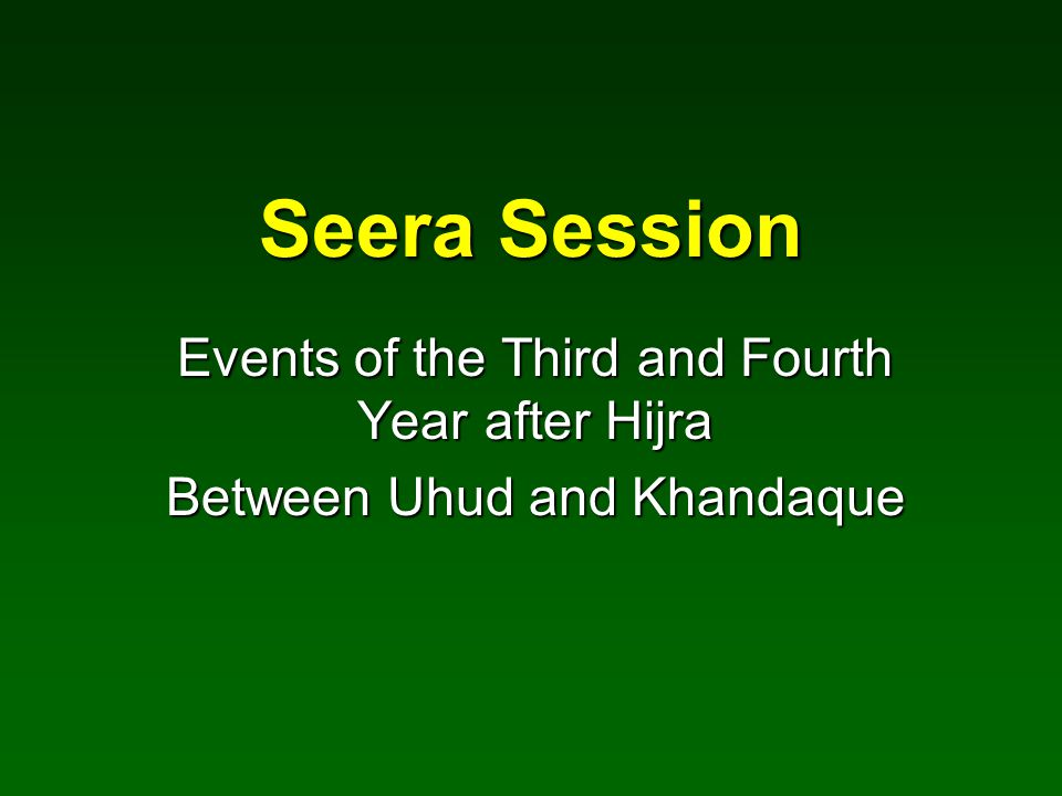 Seera Session Events of the Third and Fourth Year after Hijra Between Uhud and Khandaque