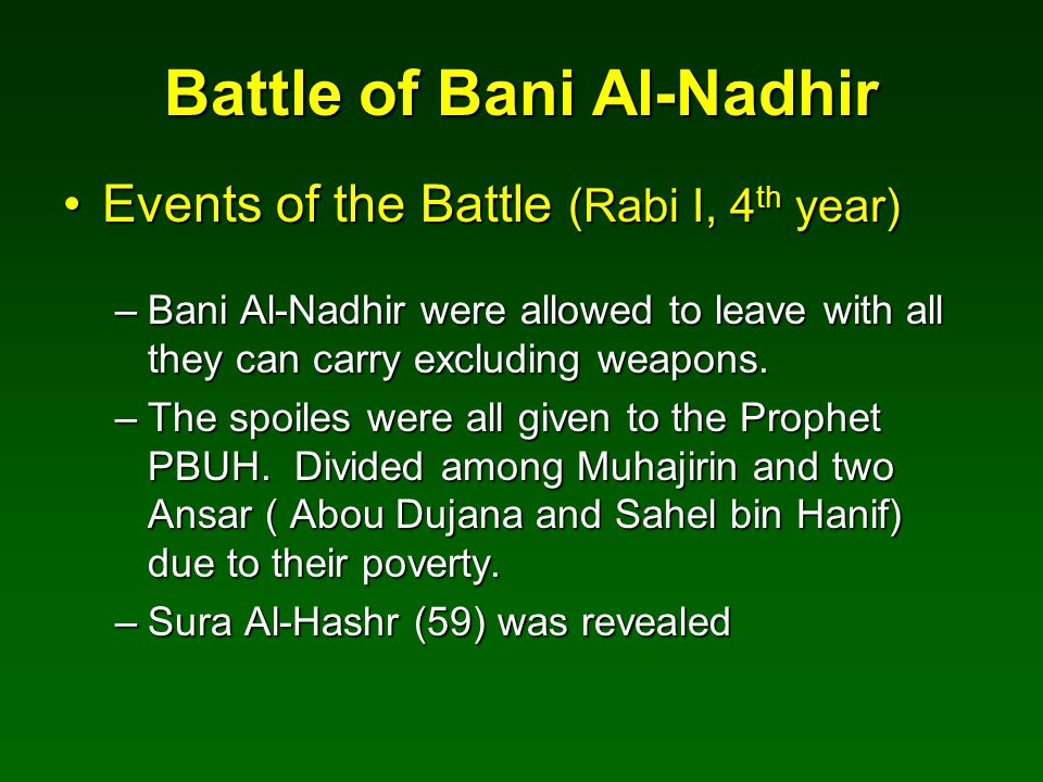Battle of Bani Al-Nadhir Events of the Battle (Rabi I, 4 th year)Events of the Battle (Rabi I, 4 th year) –Bani Al-Nadhir were allowed to leave with a