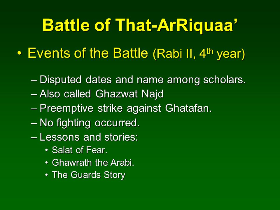 Battle of That-ArRiquaa' Events of the Battle (Rabi II, 4 th year)Events of the Battle (Rabi II, 4 th year) –Disputed dates and name among scholars. –