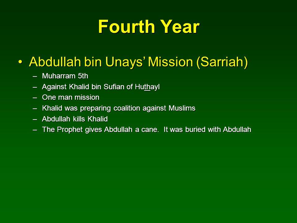 Fourth Year Abdullah bin Unays' Mission (Sarriah)Abdullah bin Unays' Mission (Sarriah) –Muharram 5th –Against Khalid bin Sufian of Huthayl –One man mi