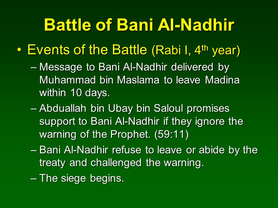 Battle of Bani Al-Nadhir Events of the Battle (Rabi I, 4 th year)Events of the Battle (Rabi I, 4 th year) –Message to Bani Al-Nadhir delivered by Muha