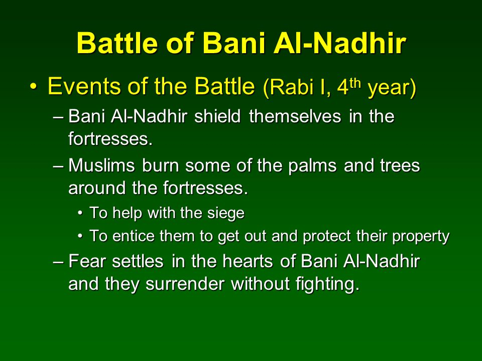 Battle of Bani Al-Nadhir Events of the Battle (Rabi I, 4 th year)Events of the Battle (Rabi I, 4 th year) –Bani Al-Nadhir shield themselves in the for