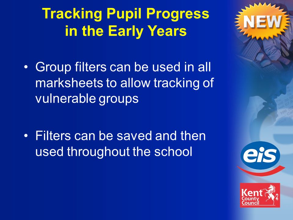 Filters can be saved and then used throughout the school Tracking Pupil Progress in the Early Years Group filters can be used in all marksheets to allow tracking of vulnerable groups