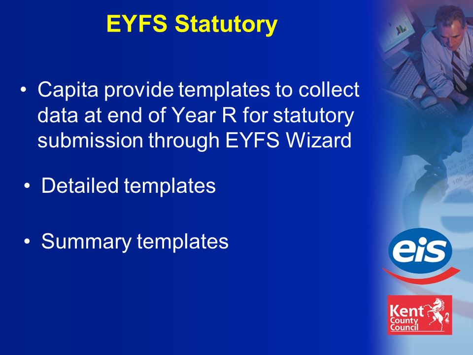 Detailed templates Summary templates Capita provide templates to collect data at end of Year R for statutory submission through EYFS Wizard EYFS Statutory