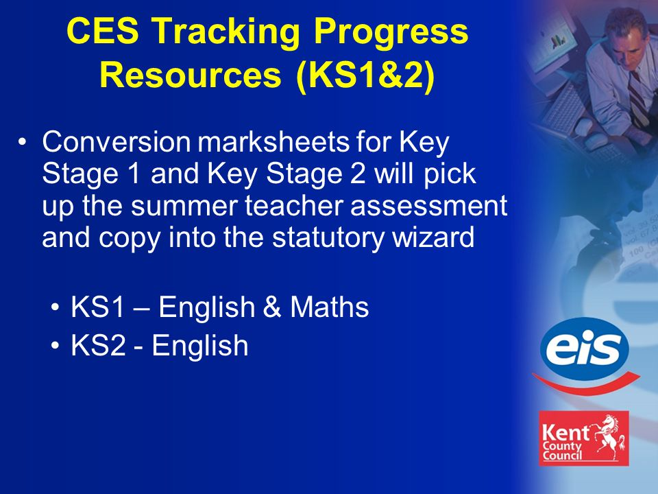 Conversion marksheets for Key Stage 1 and Key Stage 2 will pick up the summer teacher assessment and copy into the statutory wizard KS1 – English & Maths KS2 - English CES Tracking Progress Resources (KS1&2)