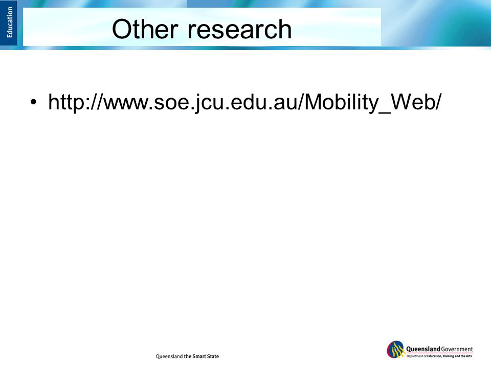 Other research http://www.soe.jcu.edu.au/Mobility_Web/