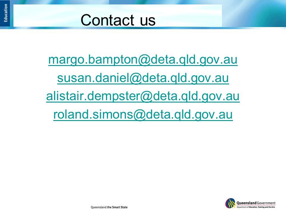 Contact us margo.bampton@deta.qld.gov.au susan.daniel@deta.qld.gov.au alistair.dempster@deta.qld.gov.au roland.simons@deta.qld.gov.au