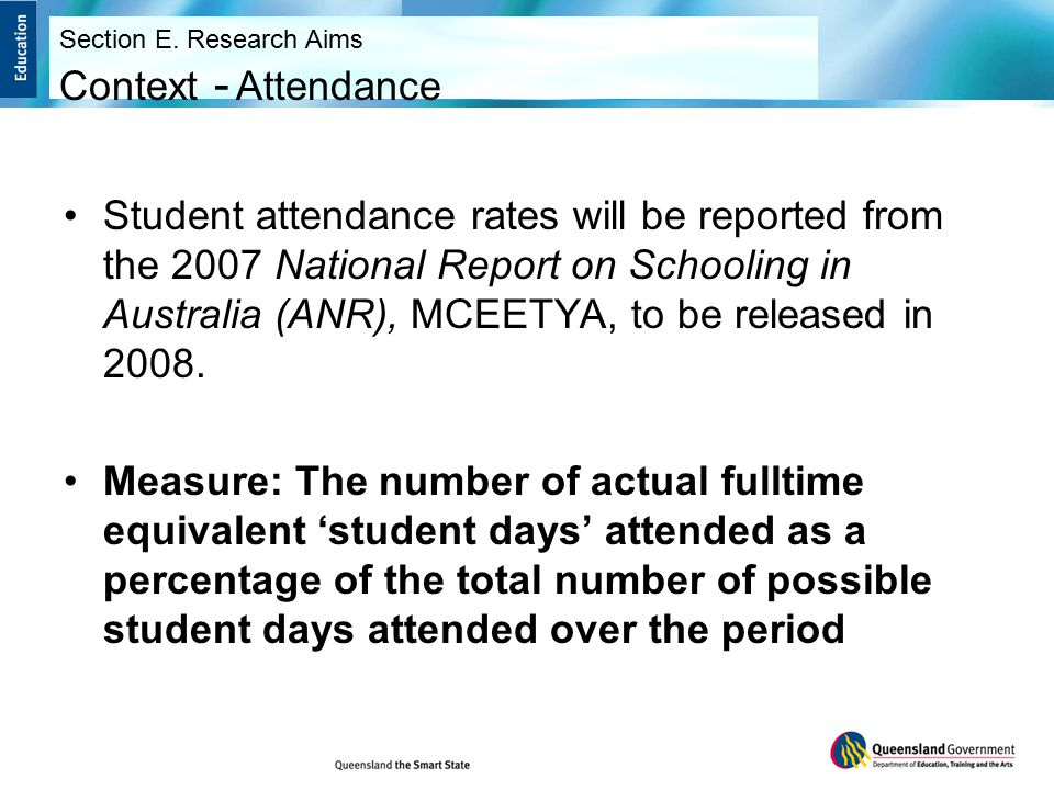 Student attendance rates will be reported from the 2007 National Report on Schooling in Australia (ANR), MCEETYA, to be released in 2008.