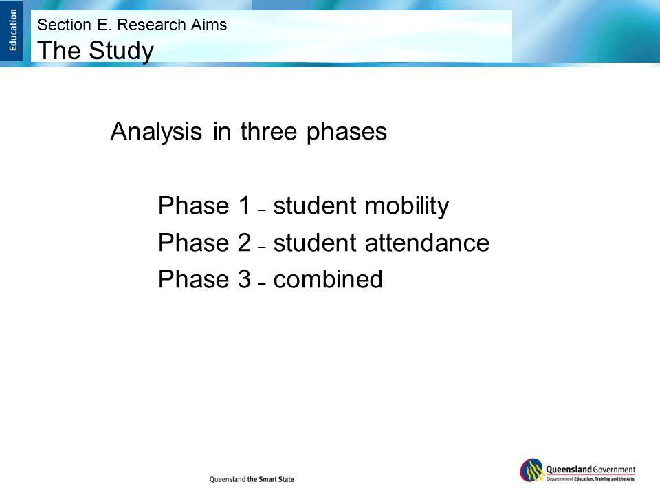 Analysis in three phases Phase 1 – student mobility Phase 2 – student attendance Phase 3 – combined Section E.