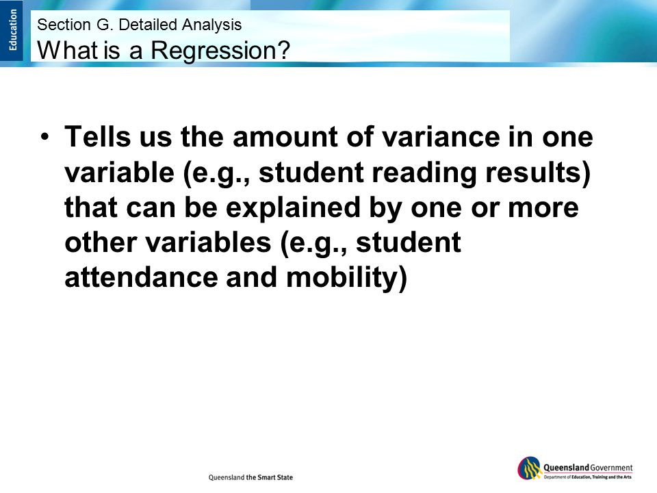 Tells us the amount of variance in one variable (e.g., student reading results) that can be explained by one or more other variables (e.g., student attendance and mobility) Section G.