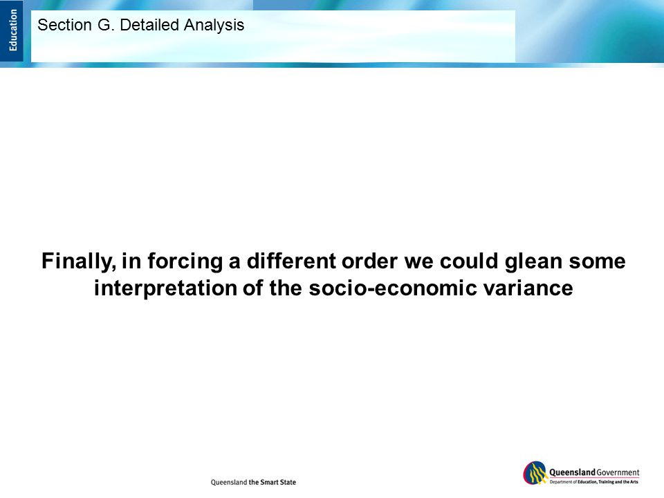 Finally, in forcing a different order we could glean some interpretation of the socio-economic variance Section G.