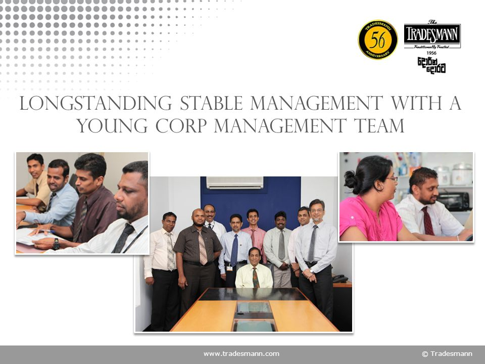 www.tradesmann.com© Tradesmann Longstanding stable management with a young Corp Management team
