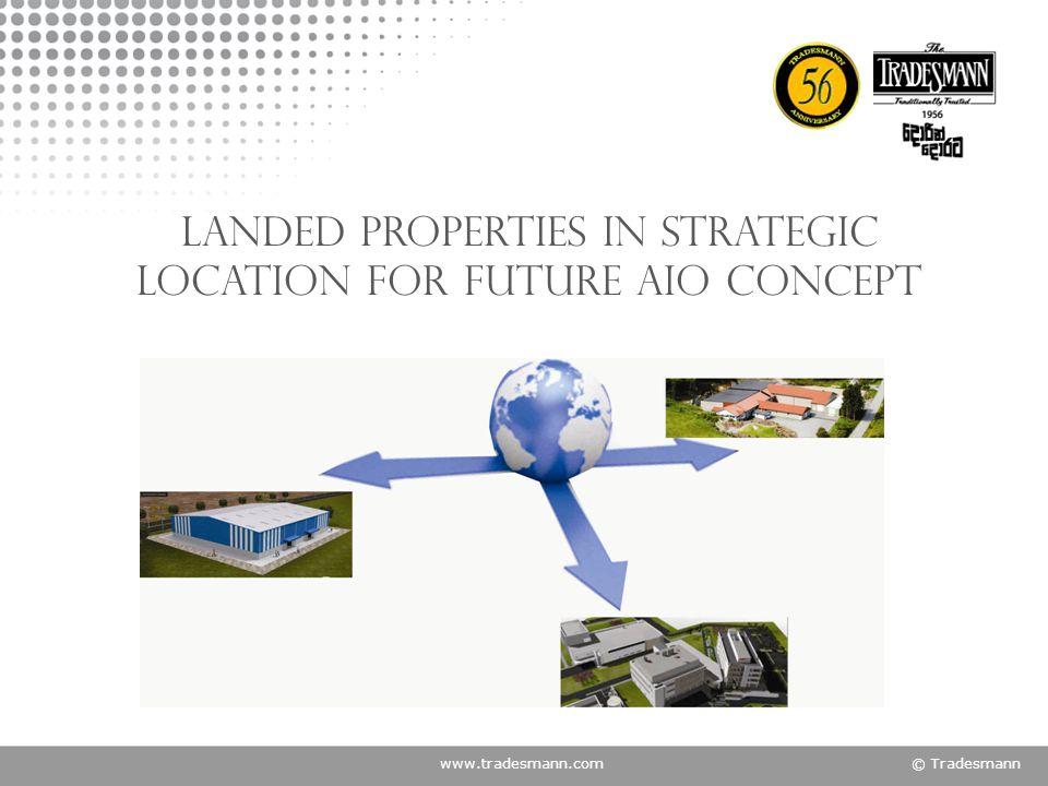 www.tradesmann.com© Tradesmann Landed properties in strategic location for future AIO concept