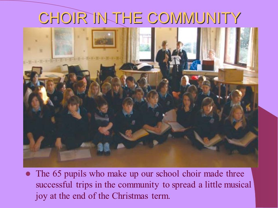 CHOIR IN THE COMMUNITY The 65 pupils who make up our school choir made three successful trips in the community to spread a little musical joy at the e