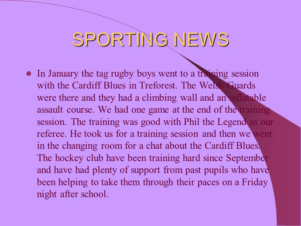 SPORTING NEWS In January the tag rugby boys went to a training session with the Cardiff Blues in Treforest. The Welsh Guards were there and they had a