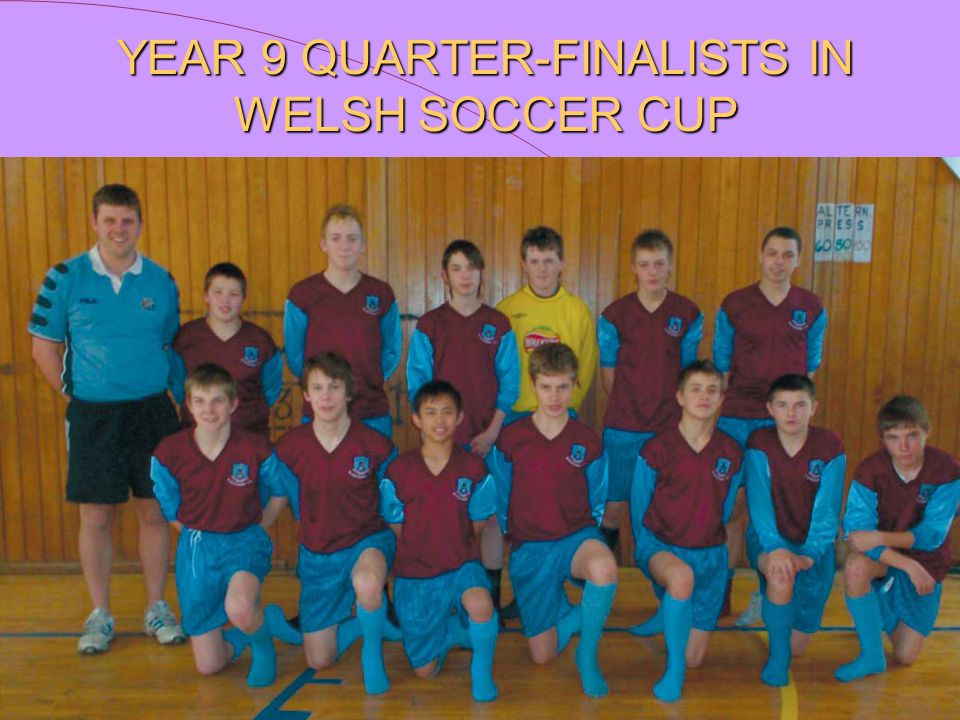 YEAR 9 QUARTER-FINALISTS IN WELSH SOCCER CUP