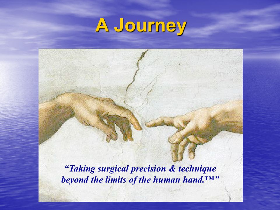 """A Journey A Journey """"Taking surgical precision & technique beyond the limits of the human hand.™"""""""