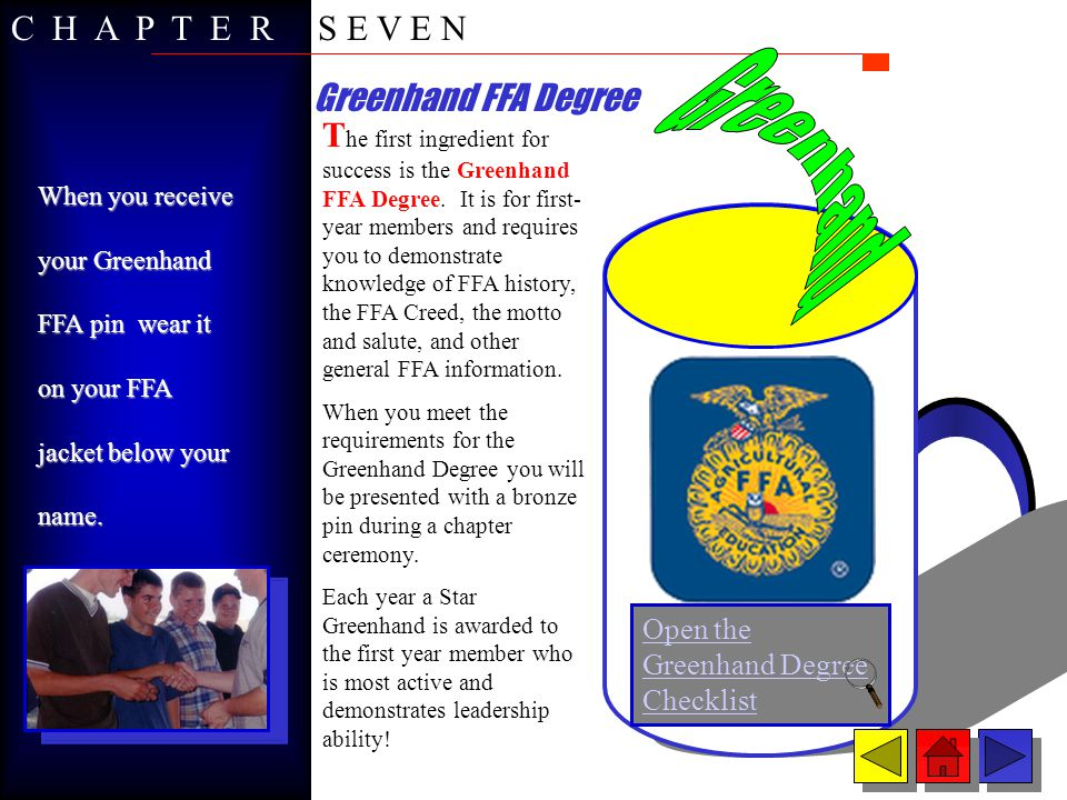 Chapter FFA Degree Open the Chapter FFA Degree Checklist* A fter you have completed at least two semesters of agriculture course work, you may be eligible for the second degree in the achievement cup-the Chapter FFA Degree.
