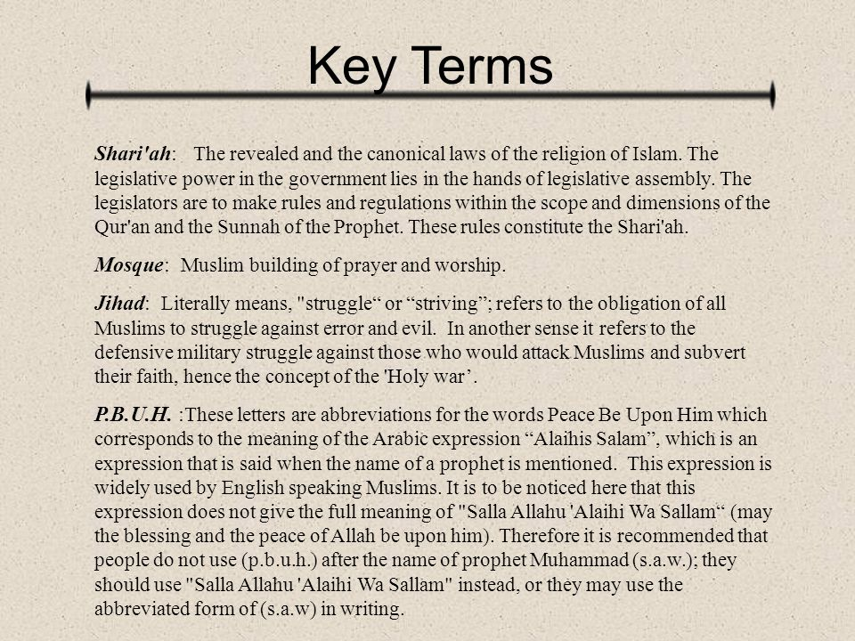 Key Terms Shari'ah: The revealed and the canonical laws of the religion of Islam. The legislative power in the government lies in the hands of legisla