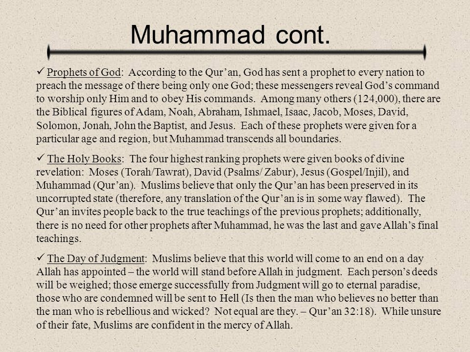 Muhammad cont. Prophets of God: According to the Qur'an, God has sent a prophet to every nation to preach the message of there being only one God; the