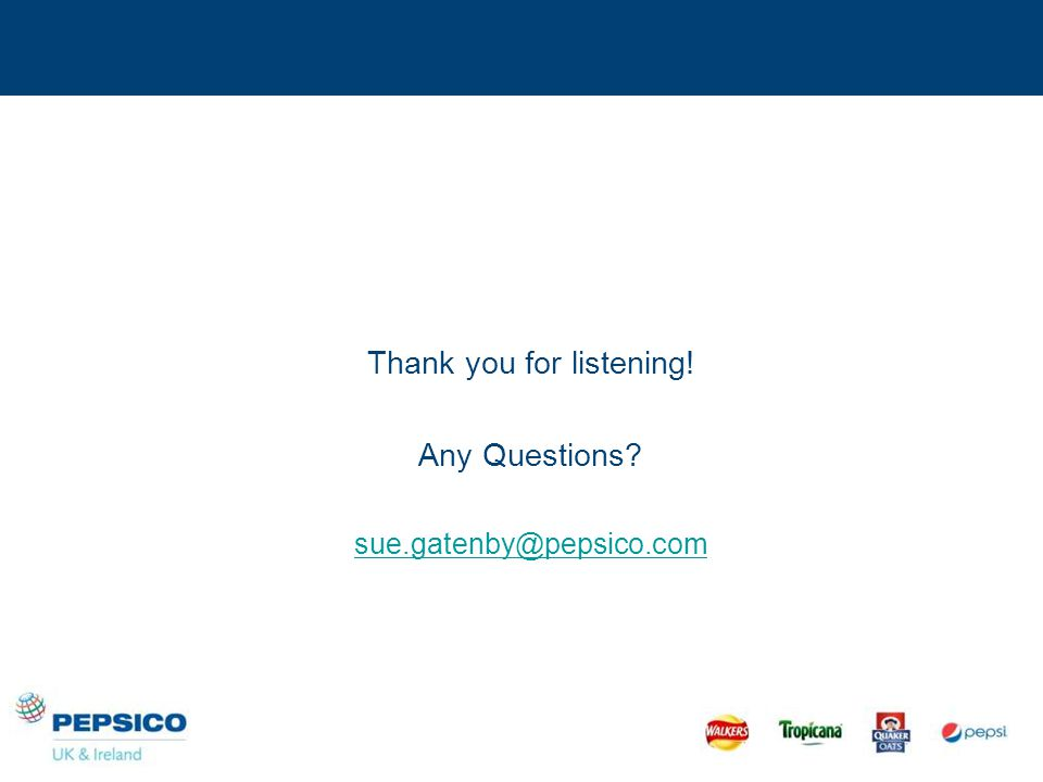 Thank you for listening! Any Questions sue.gatenby@pepsico.com