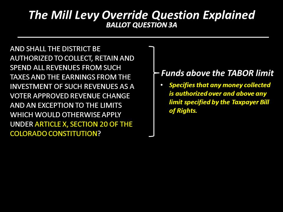 AND SHALL THE DISTRICT BE AUTHORIZED TO COLLECT, RETAIN AND SPEND ALL REVENUES FROM SUCH TAXES AND THE EARNINGS FROM THE INVESTMENT OF SUCH REVENUES AS A VOTER APPROVED REVENUE CHANGE AND AN EXCEPTION TO THE LIMITS WHICH WOULD OTHERWISE APPLY UNDER ARTICLE X, SECTION 20 OF THE COLORADO CONSTITUTION.