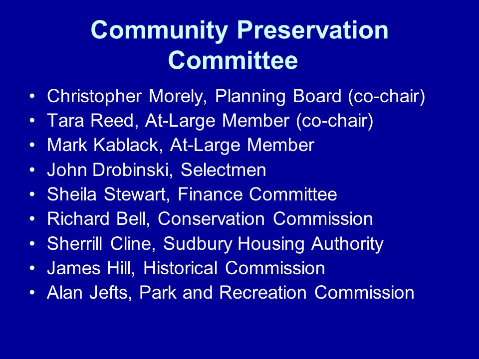 Community Preservation Committee Christopher Morely, Planning Board (co-chair) Tara Reed, At-Large Member (co-chair) Mark Kablack, At-Large Member Joh
