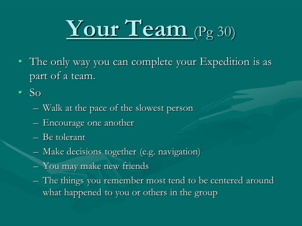 Your Team (Pg 30) The only way you can complete your Expedition is as part of a team.The only way you can complete your Expedition is as part of a tea