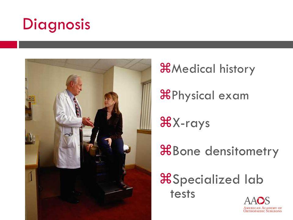 Diagnosis zMedical history zPhysical exam zX-rays zBone densitometry zSpecialized lab tests